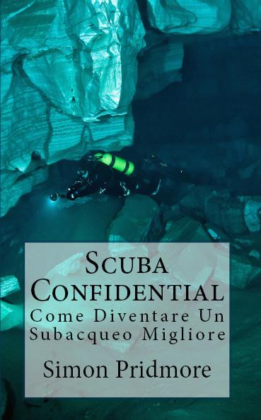 Scuba Confidential_Come Diventare un Subacqueo Migliore  Cover Image